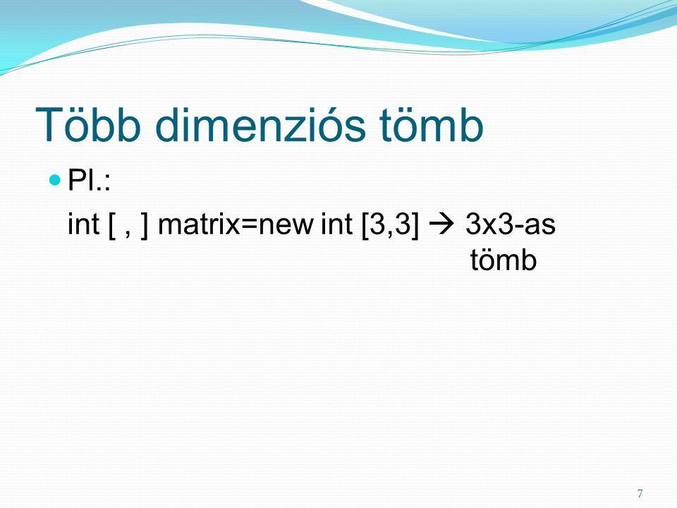 Több dimenziós tömb Pl.: int [ , ] matrix=new int [3,3]  3x3-as tömb